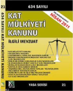 634 Sayılı Kat Mülkiyeti Kanunu ve İlgili Mevzuat; (Yasa Serisi 21)