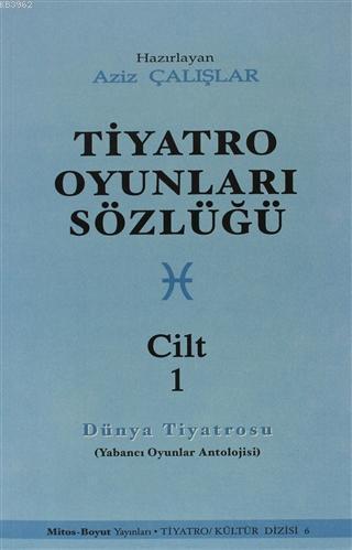 Tiyatro Oyunları Sözlüğü Cilt: 1; (Dünya Tiyatrosu)