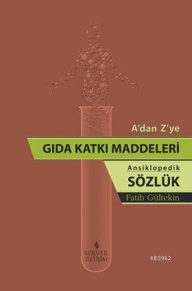 A'dan Z'ye Gıda Katkı Maddeleri (Ansiklopedik Sözlük)
