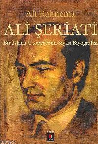 Ali Şeriatı; Bir İslami Ütopyacının Siyasi Biyografisi