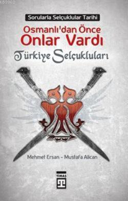 Osmanlılardan Önce Onlar Vardı; Türkiye Selçukluları