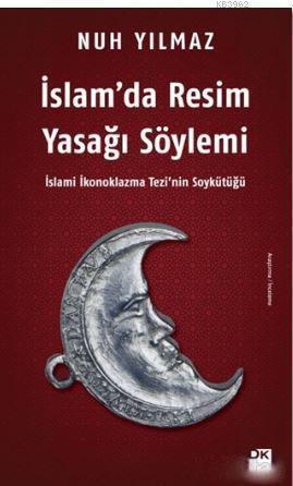 İslam'da Resim Yasağı Söylemi; İslami İkonoklazma Tezi'nin Soykütüğü