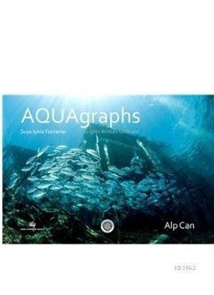 Aquagraphs - Suya Işıkla Yazılanlar