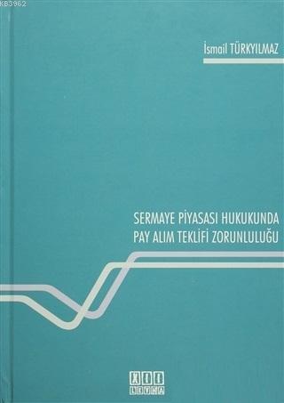 Sermaye Piyasası Hukukunda Pay Alım Teklifi Zorunluluğu