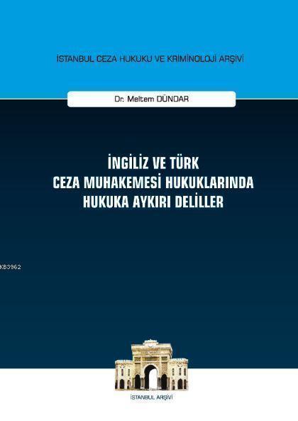 İngiliz ve Türk Ceza Muhakemesi Hukuklarında Hukuka Aykırı Deliller; İstanbul Ceza Hukuku ve Kriminoloji Arşivi Yayın No:18