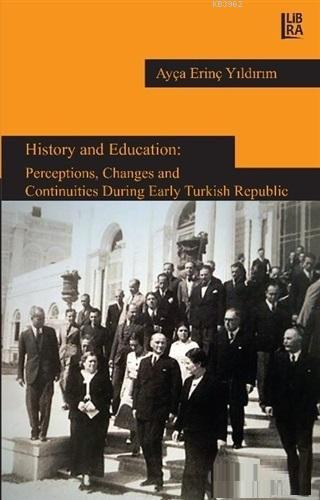 History and Education: Perceptions, Changes and Continuities During Early Turkish Repuclic