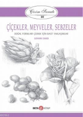 Çizim Sanatı- Çiçekler, Meyveler, Sebzeler