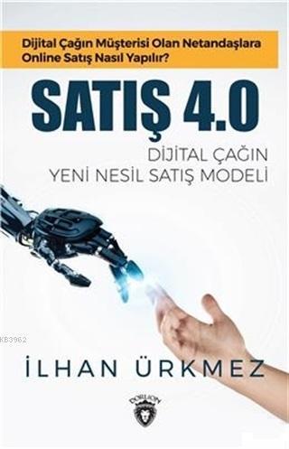 Satış 4.0 - Dijital Çağın Yeni Nesil Satış Modeli; Dijital Çağın Müşterisi Olan Netandaşlara Online Satış Nasıl Yapılır?