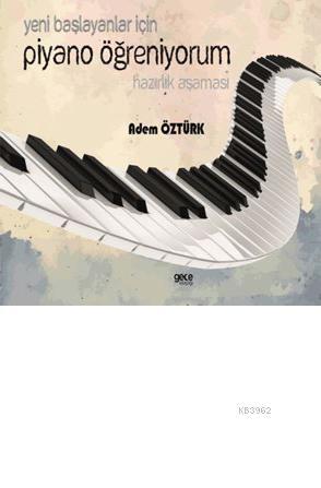 Yeni Başlayanlar İçin Piyano Öğreniyorum; Hazırlık Aşaması