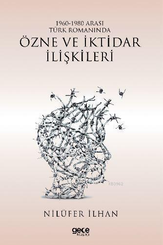 1960 - 1980 Arası Türk Romanında Özne ve İktidar İlişkileri