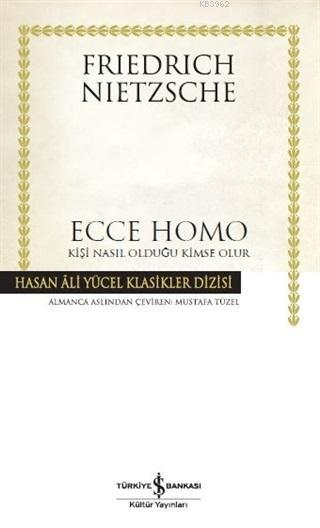 Ecce Homo; Kişi Nasıl Olduğu Kimse Olur