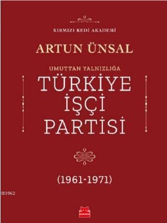 Umuttan Yalnızlığa Türkiye İşçi Partisi 1961 - 1971