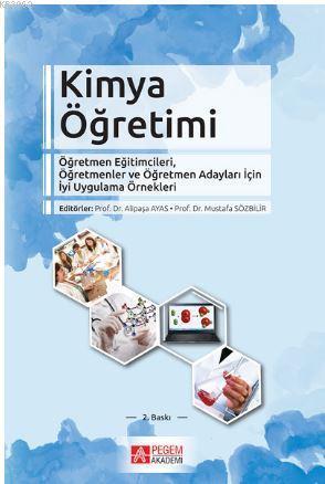 Kimya Öğretimi; Öğretmen Eğitimcileri Öğretmenler ve Öğretmen Adayları İçin İyi Uygulama Örnekleri