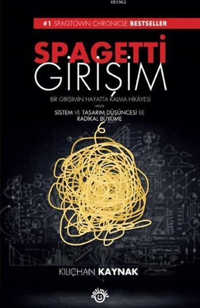 Spagetti Girişim; Bir Girişimin Hayatta Kalma Hikayesi veya Sistem ve Tasarım Düşüncesi İle Radikal Büyüme