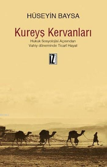 Kureyş Kervanları; Hukuk Sosyolojisi Açısından Vahiy Döneminde Ticarî Hayat