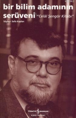 Bir Bilim Adamının Serüveni - Celal Şengör Kitabı; Söyleşi: Sefa Kaplan