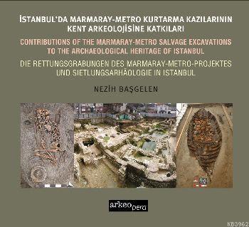 İstanbul'da Marmaray Metro Kazılarının Kent Arkeolojisine Katkıları