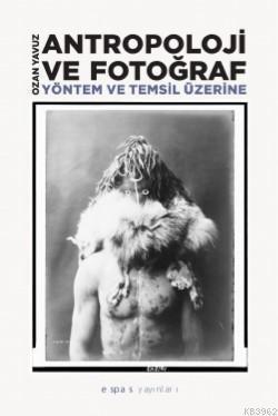 Antropoloji ve Fotoğraf : Yöntem ve Temsil Üzerine
