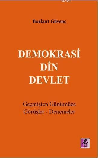 Demokrasi Din Devlet; Geçmişten Günümüze Görüşler-Denemeler