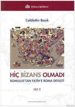 Hiç Bizans Olmadı Cilt 2; Romulus'tan Fatih'e Roma Devleti