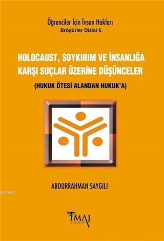 Holocaust, Soykırım ve İnsanlığa Karşı Suçlar Üzerine Düşünceler; Hukuk Ötesi Alandan Hukuk'a