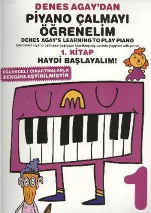 Denes Agaydan Piyano Çalmayı Öğrenelim; 1. Kitap Haydi Başlayalım