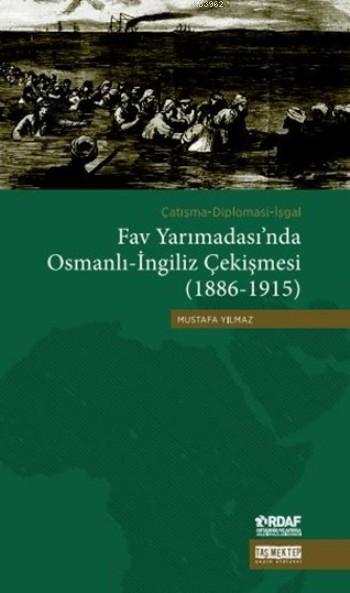 Fav Yarımadası'nda Osmanlı-İngiliz Çekişmesi (1886-1915); Çatışma-Diplomasi-İşgal