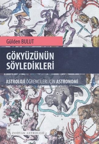 Gökyüzünün Söyledikleri; Astroloji Öğrencileri İçin Astronomi