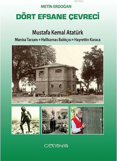 Dört Efsane Çevreci; Mustafa Kemal Atatürk Manisa Tarzanı - Halikamas Balıkçısı - Hayrettin Karaca