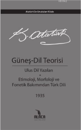 Güneş - Dil Teorisi/ Atatürk; Ulus Dil Yazıları Etimoloji, Morfoloji, Fonetik Bakımından Türk Dili Atatürk'ün Unutulan Kitabı