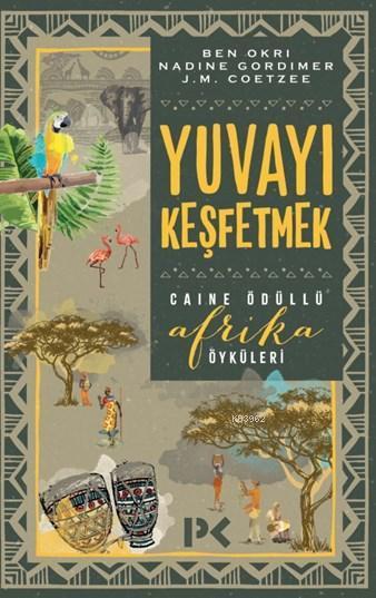 Yuvayı Keşfetmek; Afrika Öyküleri