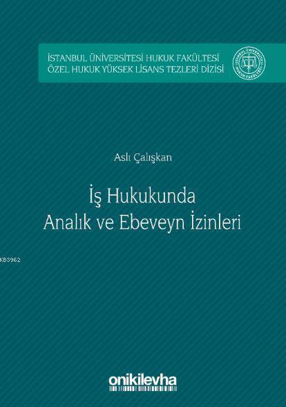 İş Hukukunda Analık ve Ebeveyn İzinleri; İstanbul Üniversitesi Hukuk Fakültesi Özel Hukuk Yüksek Lisans Tezleri Dizisi No:4