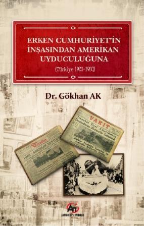 Erken Cumhuriyet'in İnşasından Amerikan Uyduculuğuna; (Türkiye 1923 - 1950)