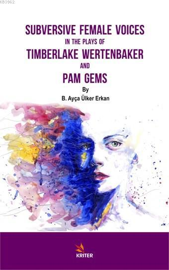 Subversive Female Voices In The Plays Of Tımberlake Wertenbaker And Pam Gems