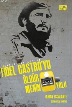 Fidel Castro'yu Öldürmenin 634 Yolu