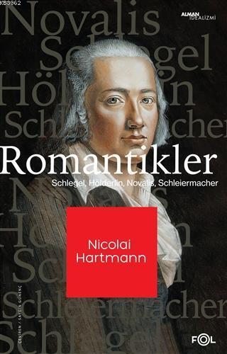 Romantikler; Schlegel, Hölderlin, Novalis, Schleiermacher