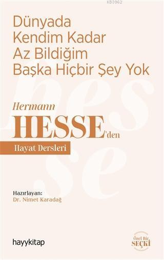 Dünyada Kendim Kadar Az Bildiğim Başka Hiçbir Şey Yok; Hermann Hesse'den Hayat Dersleri