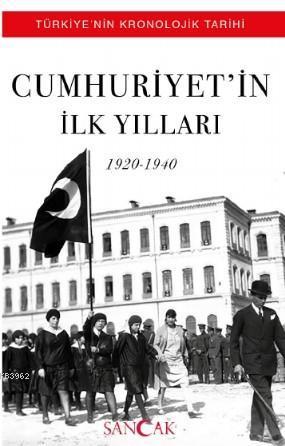 Cumhuriyet'in İlk Yılları 1920-1940; Türkiye'nin Kronolojik Tarihi