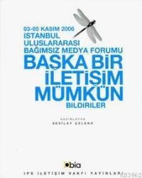 Başka Bir İletişim Mümkün; İstanbul Uluslararası Bağımsız Medya Forumu