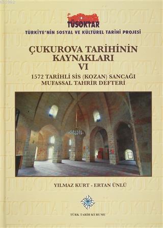 Çukurova Tarihinin Kaynakları 6 1572 Tarihli Sis (Kozan) Sancağı Mufassal Tahrir Defteri