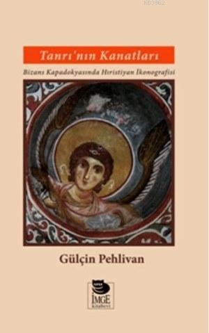 Tanrı'nın Kanatları; Bizans  Kapadokyasında Hıristiyan İkonografisi