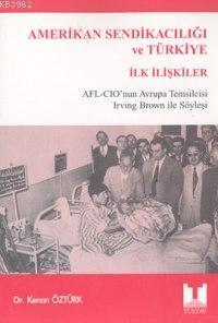 Amerikan Sendikacılığı ve Türkiye İlk İlişkiler; AFL-CIO'nu Avrupa Temsilcisi Irwing Brown İle Söyleşi