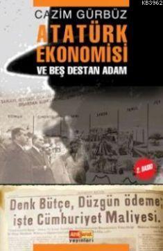 Atatürk Ekonomisi; ve Beş Destan Adam
