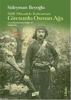 Milli Mücadele Kahramanı Giresunlu Osman Ağa; Yayınlanmamış Belge ve Bilgilerle