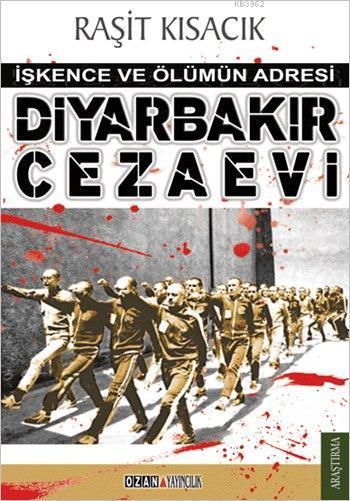 Diyarbakır Cezaevi; İşkence ve Ölümün Adresi