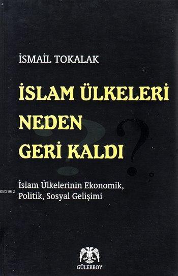 İslam Ülkeleri Neden Geri Kaldı ?; İslam Ülkelerinin Ekonomik, Politik, Sosyal Gelişimi