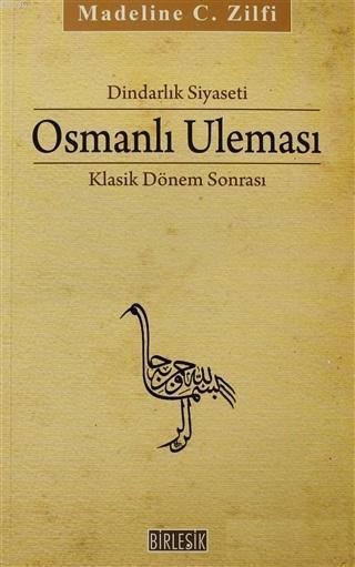 Dindarlık Siyaseti Osmanlı Uleması; Klasik Dönem Sonrası 1600 - 1800