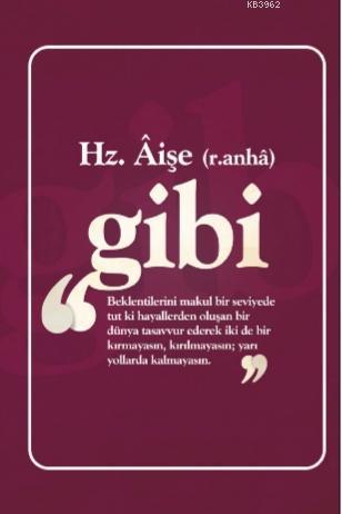 Hz. Aişe (Ra) Gibi; Not Defterim