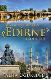 Edirne Ve Gezi Rehberi; Osmanlı'nın Ustalık Eseri