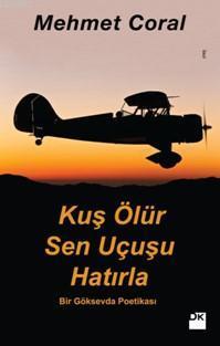 Kuş Ölür Sen Uçuşu Hatırla; Bir Göksevda Poetikası